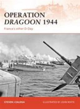 Operation Dragoon 1944: France's other D-Day - Book #210 of the Osprey Campaign