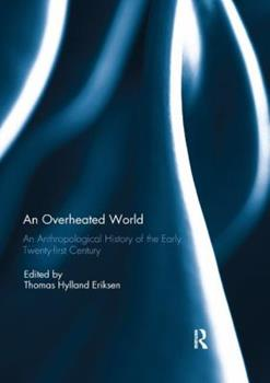 Paperback An Overheated World: An Anthropological History of the Early Twenty-first Century Book
