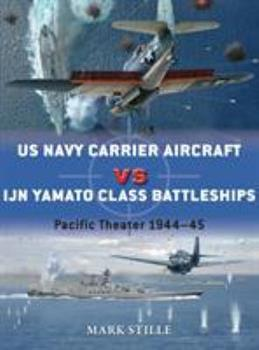 US Navy Carrier Aircraft vs IJN Yamato Class Battleships: Pacific Theater 1944–45 - Book #69 of the Duel