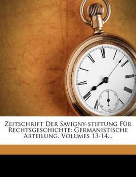 Paperback Zeitschrift Der Savigny-Stiftung Fur Rechtsgeschichte: Germanistische Abteilung, Volumes 13-14... Book