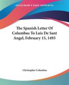 Paperback The Spanish Letter Of Columbus To Luis De Sant Angel, February 15, 1493 Book