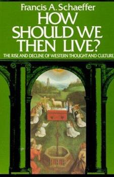 Paperback How Should We Then Live? The Rise and Decline of Western Thought and Culture Book