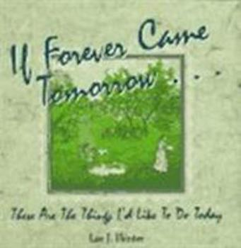 If Forever Came Tomorrow: These Are the Things I'd Like to Do Today 1563521083 Book Cover