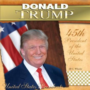 Donald Trump: 45th President of the United States - Book #45 of the United States Presidents