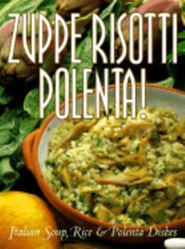 Zuppe, Risotti, Polenta: Italian Soup, Rice & Polenta Dishes (Pane & Vino) 0783549431 Book Cover
