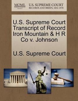 Paperback U. S. Supreme Court Transcript of Record Iron Mountain and H R Co V. Johnson Book