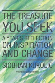 Paperback The Treasure You Seek: A Year's Reflection on Inspiration and Change Book