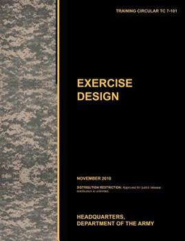 Paperback Excercise Design: The Official U.S. Army Training Manual Tc 7-101 November 2010) Book