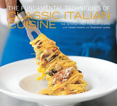 The Fundamental Techniques of Classic Italian Cuisine 1584799900 Book Cover