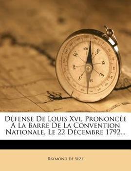 Paperback D?fense de Louis Xvi, Prononc?e ? la Barre de la Convention Nationale, le 22 D?cembre 1792... Book