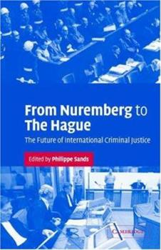Hardcover From Nuremberg to The Hague: The Future of International Criminal Justice Book