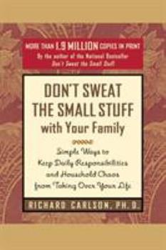 Don't Sweat the Small Stuff with Your Family: Simple Ways to Keep Daily Responsibilities and Household Chaos from Taking Over Your Life 2290310050 Book Cover