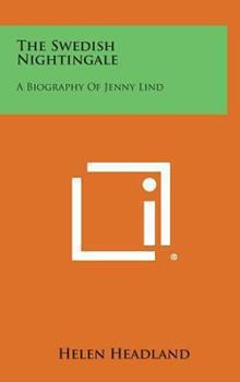 Hardcover The Swedish Nightingale : A Biography of Jenny Lind Book