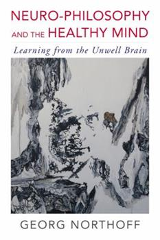 Paperback Neuro-Philosophy and the Healthy Mind: Learning from the Unwell Brain Book