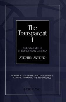The Transparent I: Self/Subject in European Cinema (Comparative Literary and Film Studies : Europe, Japan and the Third World, Vol 2) 0820422827 Book Cover