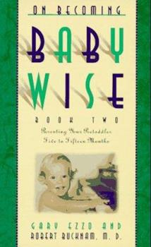 Paperback On Becoming Babywise Vol. 2 : Parenting Your Pretoddler Five to Fifteen Months Book