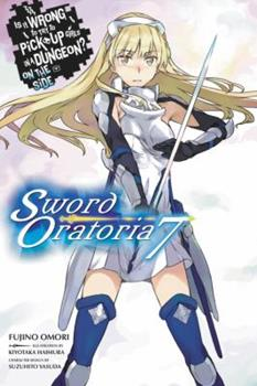 Is It Wrong to Try to Pick Up Girls in a Dungeon? On the Side: Sword Oratoria, Vol. 7 - Book #7 of the Is It Wrong to Try to Pick Up Girls in a Dungeon? On the Side: Sword Oratoria Light Novels