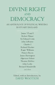 Divine Right and Democracy: An Anthology of Political Writing in Stuart England (Penguin Classics) 0140432507 Book Cover