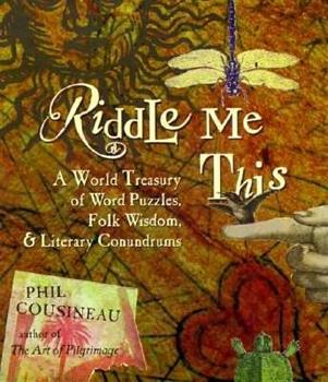 Riddle Me This: A World Treasury of Word Puzzles, Folk Wisdom, and Literary Conundrums 1573241458 Book Cover