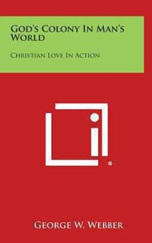 Hardcover God's Colony in Man's World : Christian Love in Action Book