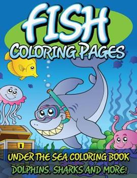 Paperback Fish Coloring Pages (Under the Sea Coloring Book - Dolphins, Sharks and More!) Book