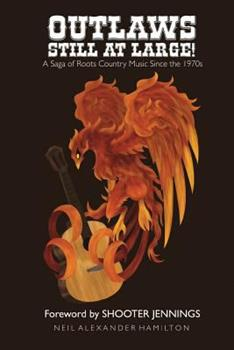 Paperback Outlaws Still At Large!: A Saga of Roots Country Music Since the 1970s Book
