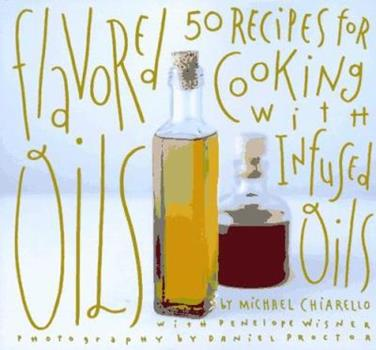 Flavored Oils: 50 Recipes for Cooking with Infused Oils 081180898X Book Cover