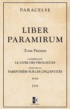 Paperback Liber Paramirum: comprenant le Livre des Prologues suivi de la Parenth?se sur les Cinq Entit?s [French] Book