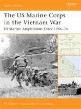 The US Marine Corps in the Vietnam War: III Marine Amphibious Force 1965-75 (Battle Orders) - Book #19 of the Osprey Battle Orders