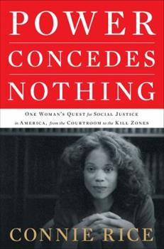 Hardcover Power Concedes Nothing: One Woman's Quest for Social Justice in America, from the Courtroom to the Kill Zones Book