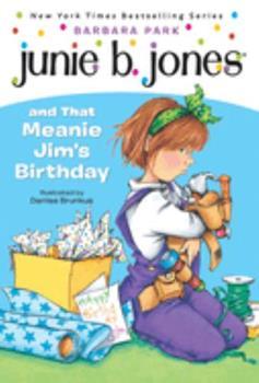Junie B. Jones and That Meanie Jim's Birthday - Book #6 of the Junie B. Jones