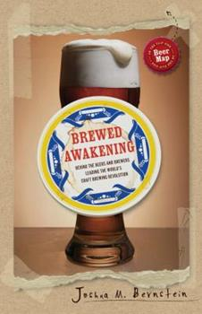 Brewed Awakening: Behind the Beers and Brewers Leading the World's Craft Brewing Revolution 1402778643 Book Cover