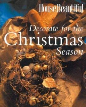 Decorate for the Christmas Season (House Beautiful) 158816294X Book Cover