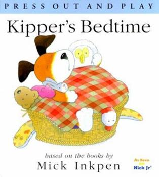 Kipper's Bedtime: [Press Out and Play] - Book  of the Kipper the Dog