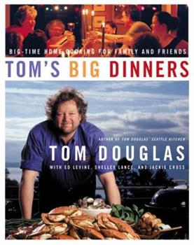 Tom's Big Dinners: Big-Time Home Cooking for Family and Friends 0060515023 Book Cover