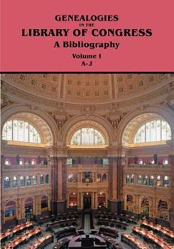Genealogies in the Library of Congress: A Bibliography. Volume I, Families A-J 0806316640 Book Cover