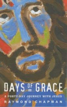 Days of Grace: A Forty-Day Journey with Jesus 185311328X Book Cover