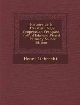 Paperback Histoire de la Litt?rature Belge d'Expression Fran?aise. Pr?F. d'Edmond Picard - Primary Source Edition Book