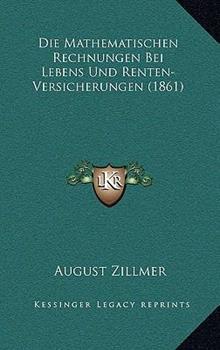 Hardcover Die Mathematischen Rechnungen Bei Lebens Und Renten-Versicherungen (1861) Book