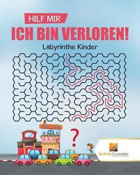 Paperback Hilf Mir, Ich Bin Verloren!: Labyrinthe Kinder [German] Book