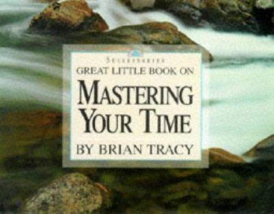 Great Little Book on Mastering Your Time (Great Little Book)