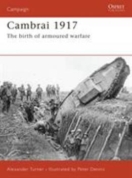 Cambrai 1917: The Birth of Armoured Warfare - Book #187 of the Osprey Campaign