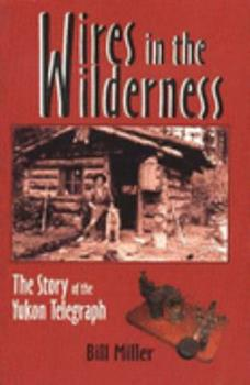 Wires in the Wilderness: The Story of the Yukon Telegraph 189438458X Book Cover