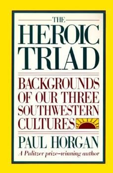 The Heroic Triad: Essays in the Social Energies of Three Southwestern Cultures 0030845203 Book Cover