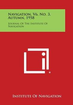 Paperback Navigation, V6, No. 3, Autumn 1958 : Journal of the Institute of Navigation Book
