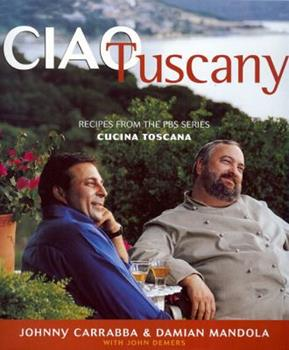 Ciao Tuscany: Recipes from the PBS Series Cucina Toscana 1931721424 Book Cover