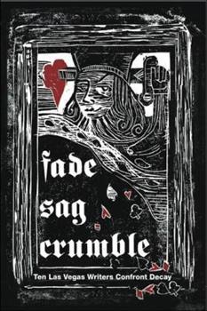 Fade, Sag, Crumble: Ten Las Vegas Writers Confront Decay 193217379X Book Cover