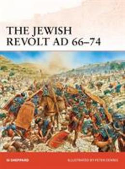 The Jewish Revolt AD 66–74 - Book #252 of the Osprey Campaign