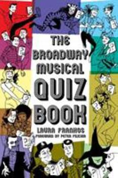 The Broadway Musical Quiz Book 1423492757 Book Cover