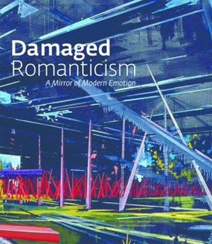 Damaged Romanticism: A Mirror of Modern Emotion 1904832512 Book Cover